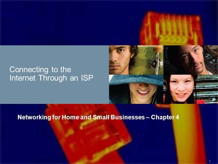 1 Connecting to the Internet Through an ISP Networking for Home and Small Businesses – Chapter 4.