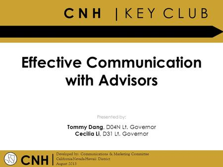C N H | K E Y C L U B CNH | Presented by: Developed by: Communications & Marketing Committee California-Nevada-Hawaii District August 2013 Effective Communication.