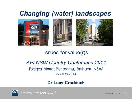 CRICOS No. 00213J a university for the world real R Changing (water) landscapes Issues for value(r)s API NSW Country Conference 2014 Rydges Mount Panorama,