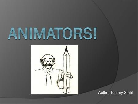 Author Tommy Stahl. Animator  An artist that creates cartoon drawing for the digital age is called an animator. Animators use their natural talents to.
