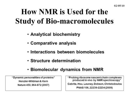 How NMR is Used for the Study of Bio-macromolecules Analytical biochemistry Comparative analysis Interactions between biomolecules Structure determination.