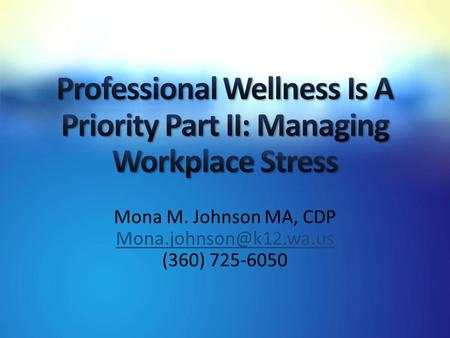 Mona M. Johnson MA, CDP (360) 725-6050.
