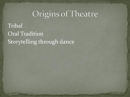 Tribal Oral Tradition Storytelling through dance.