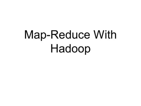 Map-Reduce With Hadoop. Announcement - 1 Assignment 1B: Autolab is not secure and assignments aren't designed for adversarial interactions Our policy: