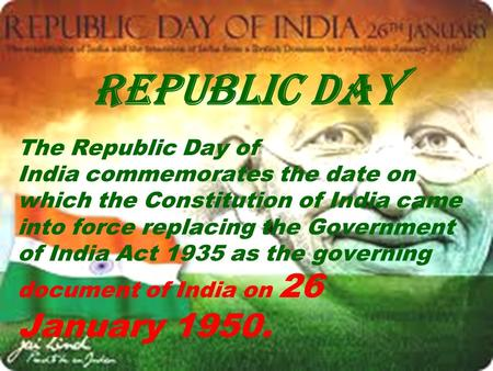 REPUBLIC DAY The Republic Day of India commemorates the date on which the Constitution of India came into force replacing the Government of India Act 1935 as.