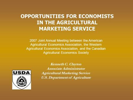 Kenneth C. Clayton Associate Administrator Agricultural Marketing Service U.S. Department of Agriculture OPPORTUNITIES FOR ECONOMISTS IN THE AGRICULTURAL.