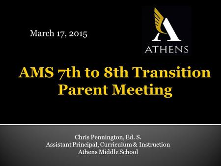 March 17, 2015 Chris Pennington, Ed. S. Assistant Principal, Curriculum & Instruction Athens Middle School.