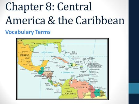 Chapter 8: Central America & the Caribbean Vocabulary Terms.