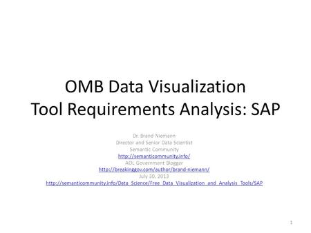 OMB Data Visualization Tool Requirements Analysis: SAP Dr. Brand Niemann Director and Senior Data Scientist Semantic Community