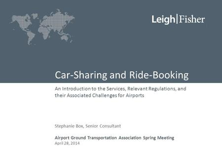 Car-Sharing and Ride-Booking An Introduction to the Services, Relevant Regulations, and their Associated Challenges for Airports Stephanie Box, Senior.