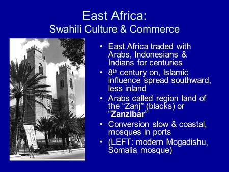 East Africa: Swahili Culture & Commerce East Africa traded with Arabs, Indonesians & Indians for centuries 8 th century on, Islamic influence spread southward,