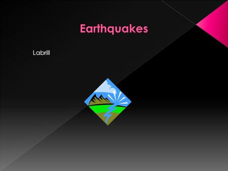 Labrill. An earthquake is when the earths crust moves. And that causes the earth to shake, vibrate or move. The most damaging earthquakes occur around.