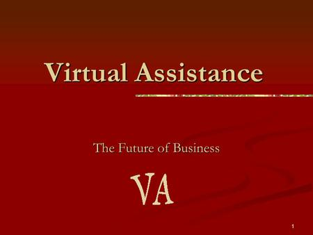 1 Virtual Assistance The Future of Business. 2 What is a VA? Virtual Assistants are entrepreneurs who are skilled and dedicated administrative professionals.