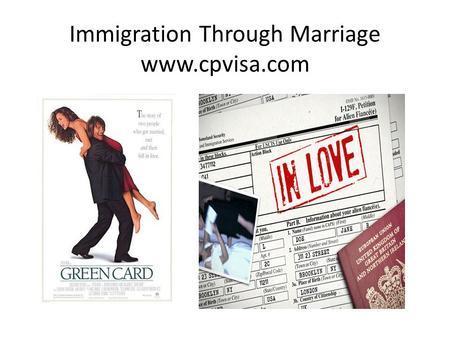 Immigration Through Marriage www.cpvisa.com. Immigration Interview is like a job interview. Officer has a first impression right away. And he probably.