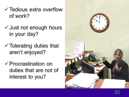 Tedious extra overflow of work? Just not enough hours in your day? Tolerating duties that aren't enjoyed? Procrastination on duties that are not of interest.