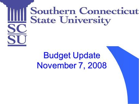 Budget Update November 7, 2008. DISCUSSION ITEMS: