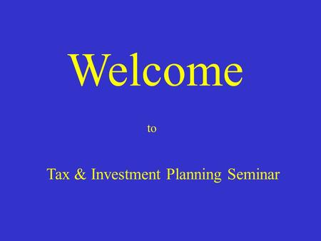 Welcome to Tax & Investment Planning Seminar.
