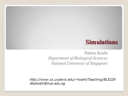 Simulations Patrice Koehl Department of Biological Sciences National University of Singapore
