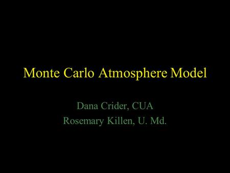 Monte Carlo Atmosphere Model Dana Crider, CUA Rosemary Killen, U. Md.