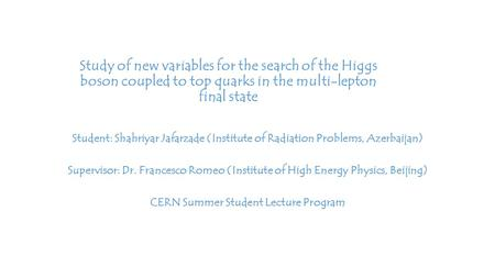 Study of new variables for the search of the Higgs boson coupled to top quarks in the multi-lepton final state Student: Shahriyar Jafarzade (Institute.