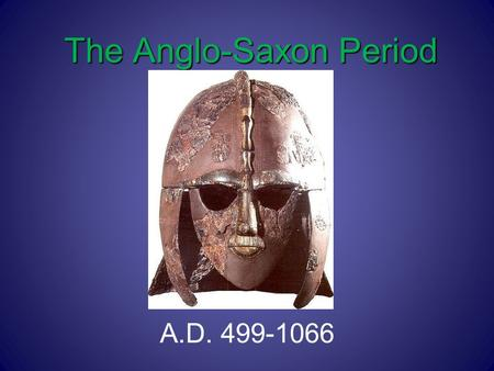 The Anglo-Saxon Period A.D. 499-1066. Early Britain Great Britain has been invaded and settled several times throughout the course of history by the following.