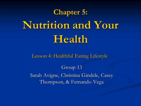 Chapter 5: Nutrition and Your Health Lesson 4: Healthful Eating Lifestyle Lesson 4: Healthful Eating Lifestyle Group 13 Sarah Avigne, Christina Gindele,