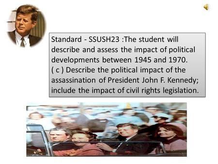 Standard - SSUSH23 :The student will describe and assess the impact of political developments between 1945 and 1970. ( c ) Describe the political impact.