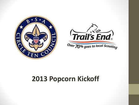 2013 Popcorn Kickoff. Key Dates and Things to Know: Popcorn kickoff: September 28 Orders Due Back: October 25 Goal this year is $500 in sales per scout!