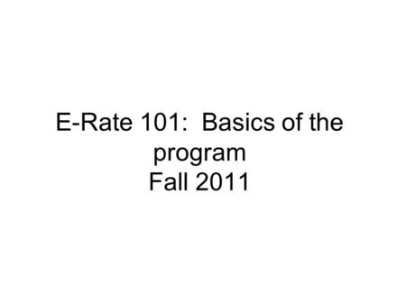 E-Rate 101: Basics of the program Fall 2011. Contact information Schools and districts: Pam Jacobs 515-975-0071 Public Libraries: