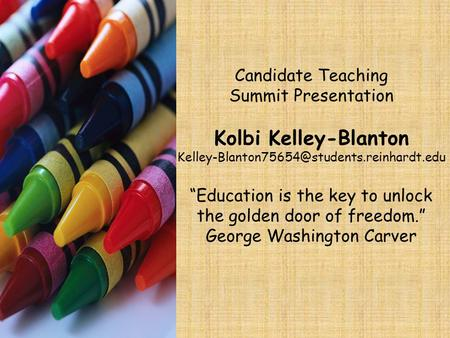 "Candidate Teaching Summit Presentation Kolbi Kelley-Blanton ""Education is the key to unlock the golden door."
