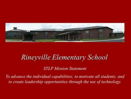 Rineyville Elementary School STLP Mission Statement To advance the individual capabilities; to motivate all students; and to create leadership opportunities.
