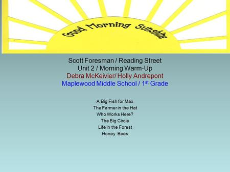 Scott Foresman / Reading Street Unit 2 / Morning Warm-Up Debra McKeivier/ Holly Andrepont Maplewood Middle School / 1st Grade A Big Fish for Max The Farmer.