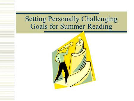Setting Personally Challenging Goals for Summer Reading.
