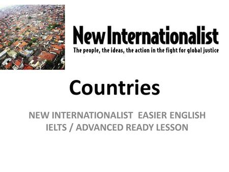 Countries NEW INTERNATIONALIST EASIER ENGLISH IELTS / ADVANCED READY LESSON.