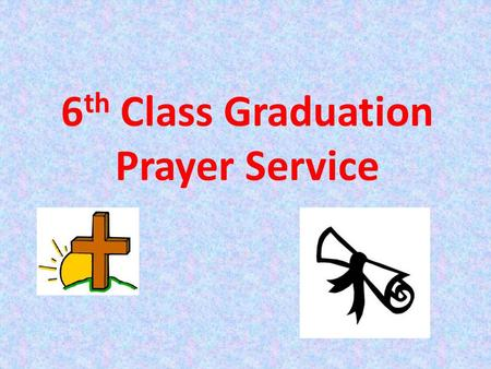 6th Class Graduation Prayer Service