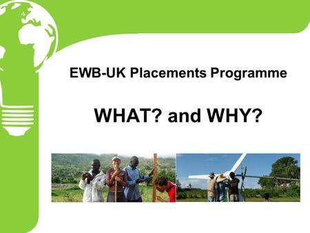 EWB-UK Placements Programme WHAT? and WHY?. DISCLAIMER Going to be… Frank Honest So that you can… Learn from us Understand approach and concerns Please.