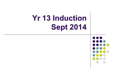 Yr 13 Induction Sept 2014. Welcome back! Some excellent results Some disappointing ones – what do you need to do to improve? This is the most important.