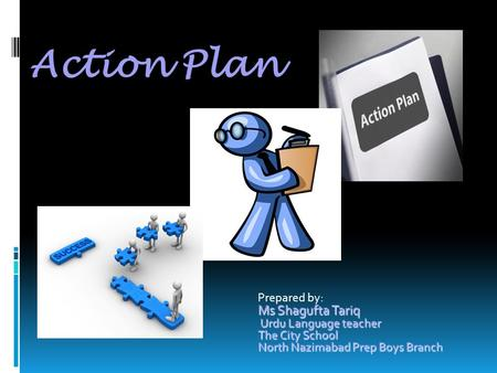 Action Plan Ms Shagufta Tariq Prepared by: Urdu Language teacher
