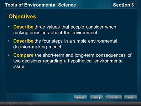 Objectives Describe three values that people consider when making decisions about the environment. Describe the four steps in a simple environmental decision-making.