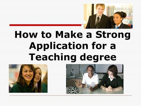How to Make a Strong Application for a Teaching degree.