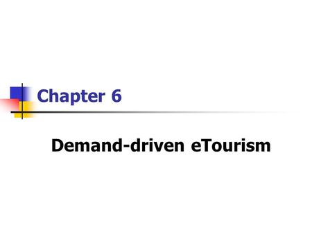 Chapter 6 Demand-driven eTourism. 2 Chapter Objective The trends toward eTourism The reasons that motivate people purchasing tourism online The reasons.