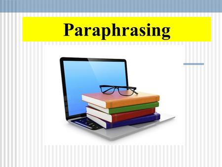 Paraphrasing. A paraphrase is an extract from another source re-written by another person. A paraphrase contains all or most of the points of the original.