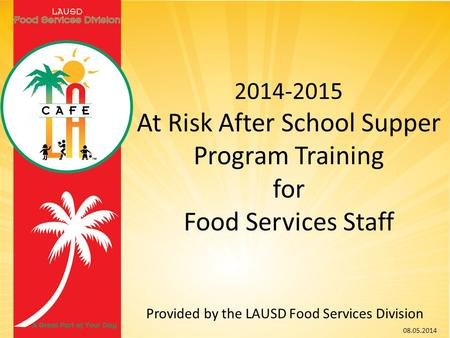 2014-2015 At Risk After School Supper Program Training for Food Services Staff Provided by the LAUSD Food Services Division 08.05.2014.
