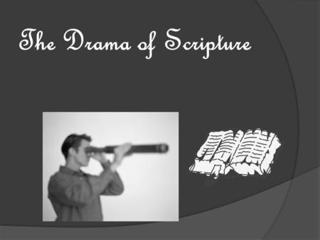 The Drama of Scripture. Pastor Ken Bickel  $14.99 for 4 months The Drama of Scripture Craig G. Bartholomew.