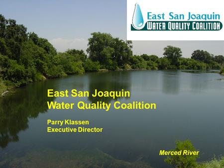 East San Joaquin Water Quality Coalition Parry Klassen Executive Director Merced River.