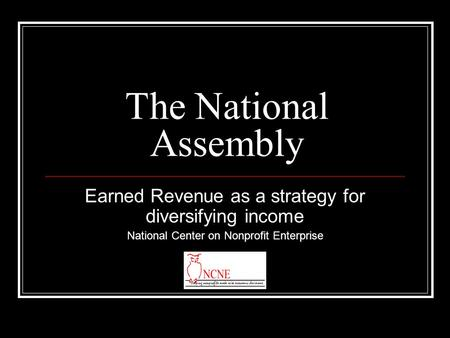 The National Assembly Earned Revenue as a strategy for diversifying income National Center on Nonprofit Enterprise.