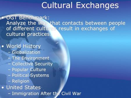 Cultural Exchanges OGT Benchmark: Analyze the way that contacts between people of different cultures result <strong>in</strong> exchanges of cultural practices. World.