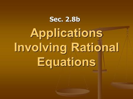 Applications Involving Rational Equations Sec. 2.8b.