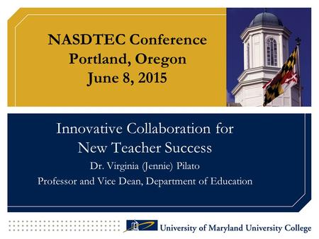 NASDTEC Conference Portland, Oregon June 8, 2015 Innovative Collaboration for New Teacher Success Dr. Virginia (Jennie) Pilato Professor and Vice Dean,