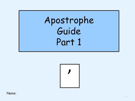 Apostrophe Guide Part 1 ' Name: 1. What do I do? ' Part 1: Apostrophes for omission (to show missing letters) Part 2: Apostrophes for possession (to show.